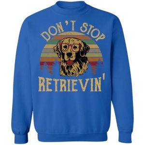 NWOT 'Don't Stop Retrievin' crewneck sweatshirt XL